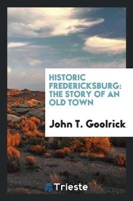 Historic Fredericksburg: The Story of an Old Town (Paperback)