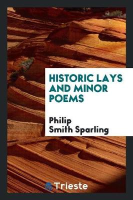 Historic Lays and Minor Poems (Paperback)