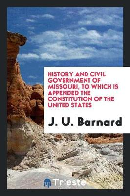 History and Civil Government of Missouri, to Which Is Appended the Constitution of the United States (Paperback)
