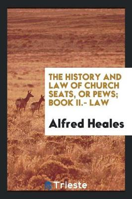 The History and Law of Church Seats, or Pews; Book II.- Law (Paperback)