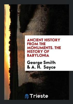 Ancient History from the Monuments. the History of Babylonia (Paperback)