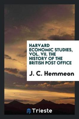 Harvard Economic Studies, Vol. VII. the History of the British Post Office (Paperback)