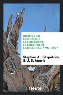 History of Columbus Celebration, Franklinton Centennial; 1797, 1897 (Paperback)