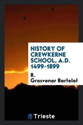 History of Crew Kerne School, A.D. 1499-1899 (Paperback)