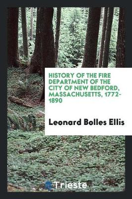 History of the Fire Department of the City of New Bedford, Massachusetts, 1772-1890 (Paperback)