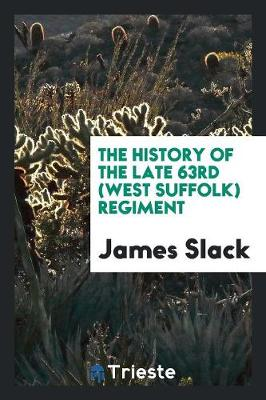 The History of the Late 63rd (West Suffolk) Regiment (Paperback)