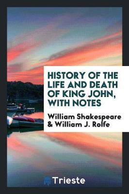 History of the Life and Death of King John, with Notes (Paperback)