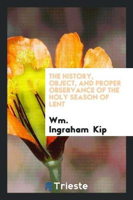 The History, Object, and Proper Observance of the Holy Season of Lent (Paperback)