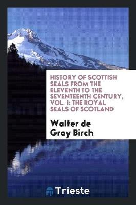 History of Scottish Seals from the Eleventh to the Seventeenth Century (Paperback)