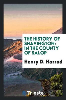 The History of Shavington: In the County of Salop (Paperback)