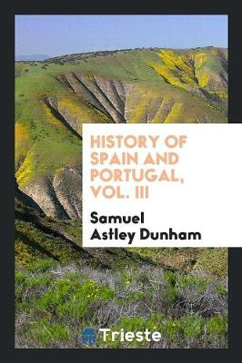 History of Spain and Portugal, Vol. III (Paperback)