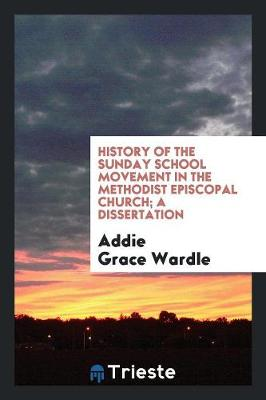 History of the Sunday School Movement in the Methodist Episcopal Church; A Dissertation (Paperback)