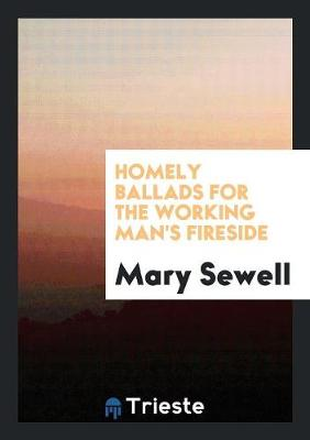 Homely Ballads for the Working Man's Fireside (Paperback)