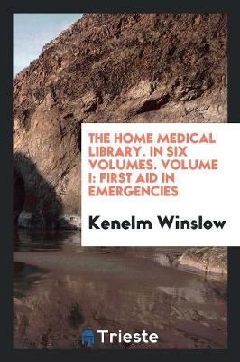 The Home Medical Library. in Six Volumes. Volume I: First Aid in Emergencies (Paperback)