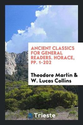 Ancient Classics for General Readers. Horace, Pp. 1-202 (Paperback)