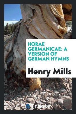 Horae Germanicae: A Version of German Hymns (Paperback)