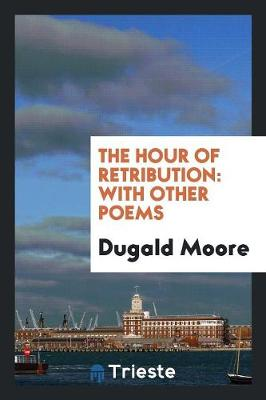 The Hour of Retribution: With Other Poems (Paperback)