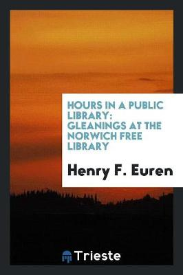 Hours in a Public Library: Gleanings at the Norwich Free Library (Paperback)