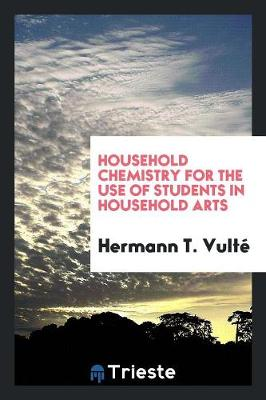 Household Chemistry for the Use of Students in Household Arts (Paperback)