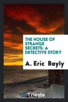 The House of Strange Secrets: A Detective Story (Paperback)