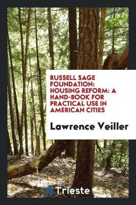 Russell Sage Foundation: Housing Reform: A Hand-Book for Practical Use in American Cities (Paperback)