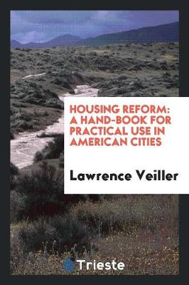 Housing Reform: A Hand-Book for Practical Use in American Cities (Paperback)