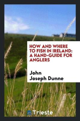 How and Where to Fish in Ireland: A Hand-Guide for Anglers (Paperback)