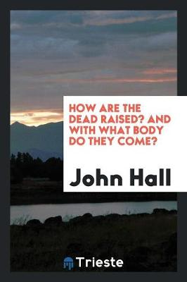 How Are the Dead Raised? and with What Body Do They Come? (Paperback)