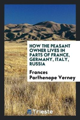 How the Peasant Owner Lives in Parts of France, Germany, Italy, Russia (Paperback)