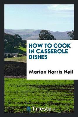 How to Cook in Casserole Dishes (Paperback)