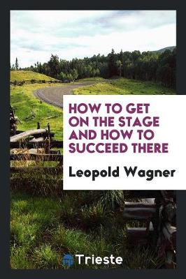 How to Get on the Stage and How to Succeed There (Paperback)
