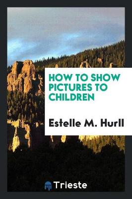 How to Show Pictures to Children (Paperback)