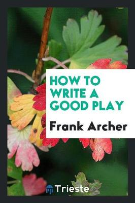 How to Write a Good Play (Paperback)