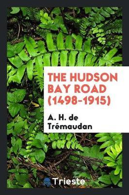 The Hudson Bay Road (1498-1915) (Paperback)