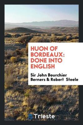 Huon of Bordeaux: Done Into English (Paperback)