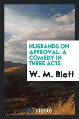 Husbands on Approval: A Comedy in Three Acts (Paperback)