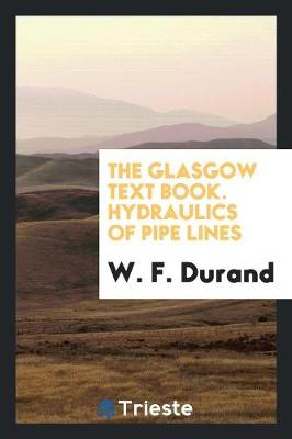 The Glasgow Text Book. Hydraulics of Pipe Lines (Paperback)