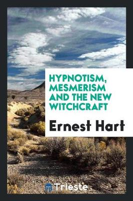 Hypnotism, Mesmerism and the New Witchcraft (Paperback)