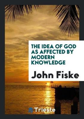 The Idea of God as Affected by Modern Knowledge (Paperback)