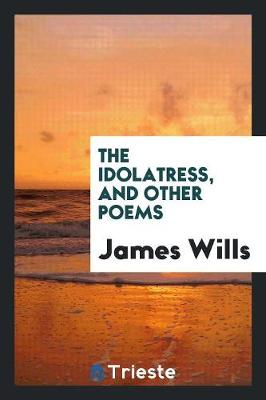 The Idolatress, and Other Poems (Paperback)
