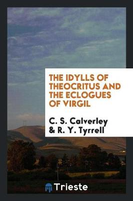 The Idylls of Theocritus and the Eclogues of Virgil (Paperback)