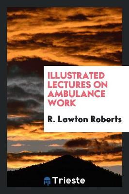 Illustrated Lectures on Ambulance Work (Paperback)