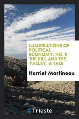 Illustrations of Political Economy. No. II. the Hill and the Valley. a Tale (Paperback)