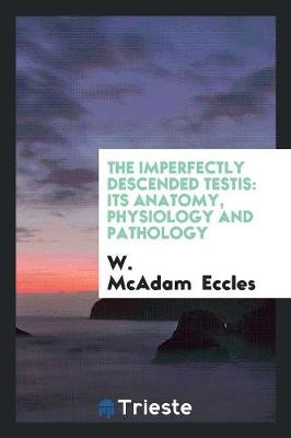 The Imperfectly Descended Testis: Its Anatomy, Physiology and Pathology (Paperback)