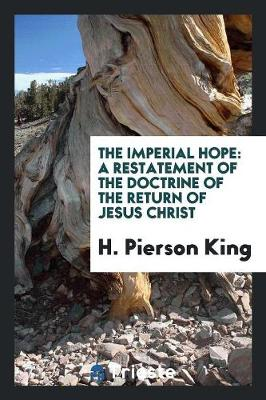The Imperial Hope: A Restatement of the Doctrine of the Return of Jesus Christ (Paperback)