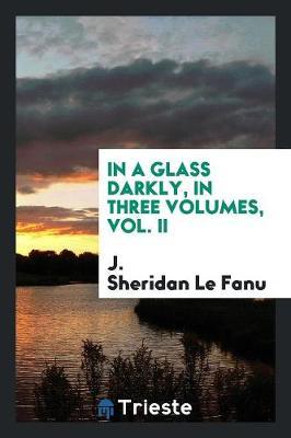 In a Glass Darkly, in Three Volumes, Vol. II (Paperback)