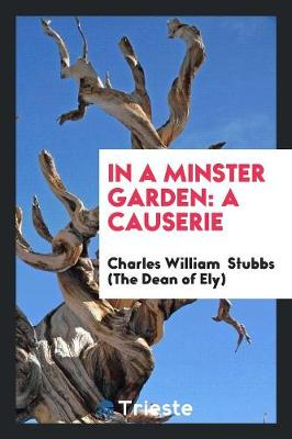 In a Minster Garden: A Causerie (Paperback)