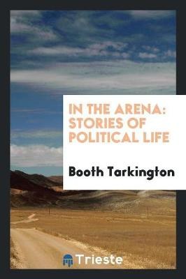 In the Arena: Stories of Political Life (Paperback)