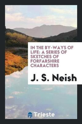 In the By-Ways of Life: A Series of Sketches of Forfarshire Characters (Paperback)