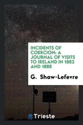 Incidents of Coercion: A Journal of Visits to Ireland in 1882 and 1888 (Paperback)